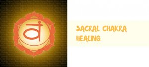 Sacral Chakra Healing – The 20 Methods you should know!
